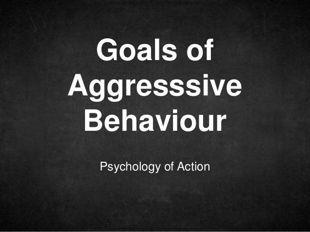 Psychology of Action Goals of Aggresssive Behaviour