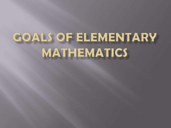 GOALS OF ELEMENTARY MATHEMATICS<br />