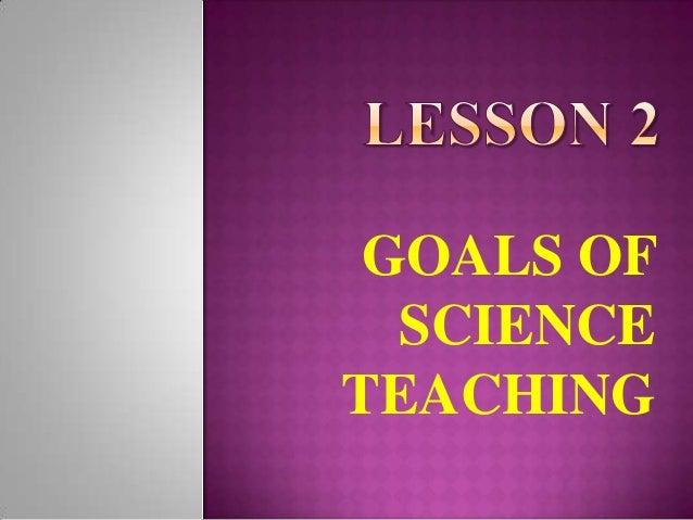 GOALS OF  SCIENCETEACHING