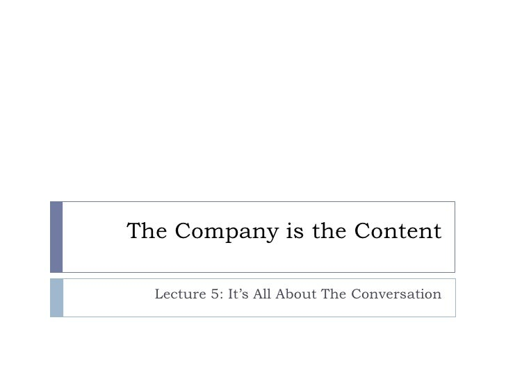 The Company is the Content  Lecture 5: It's All About The Conversation