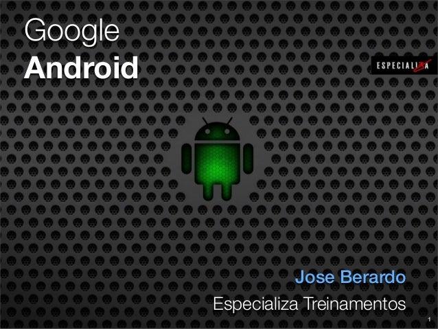 Google Android  Jose Berardo Especializa Treinamentos 1