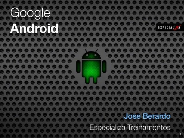 GoogleAndroid                     Jose Berardo          Especializa Treinamentos                                     1
