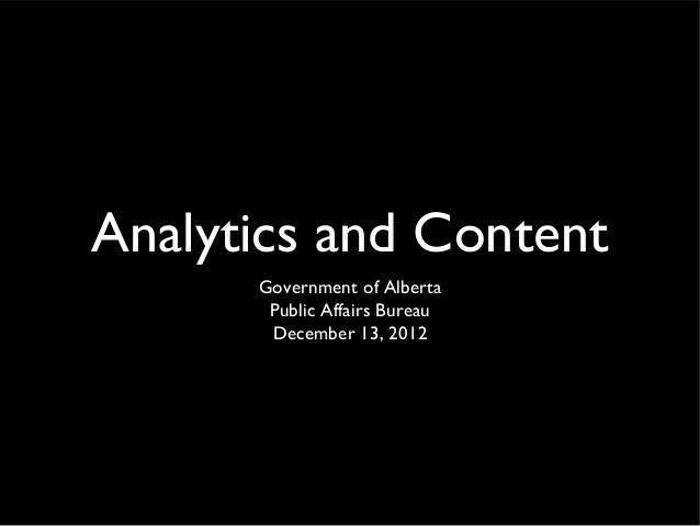 Analytics and Content      Government of Alberta       Public Affairs Bureau       December 13, 2012