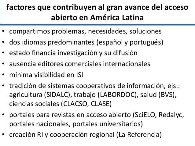 factores que contribuyen al gran avance del acceso abierto en América Latina • • • • • •  compartimos problemas, necesidad...