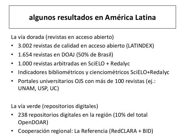 algunos resultados en América Latina La vía dorada (revistas en acceso abierto) • 3.002 revistas de calidad en acceso abie...