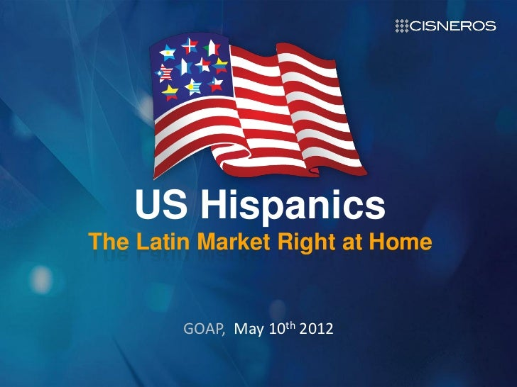 Opportunities inDigital Media  US Hispanics The Latin Market Right at Home               GOAP, May 10thGroup              ...