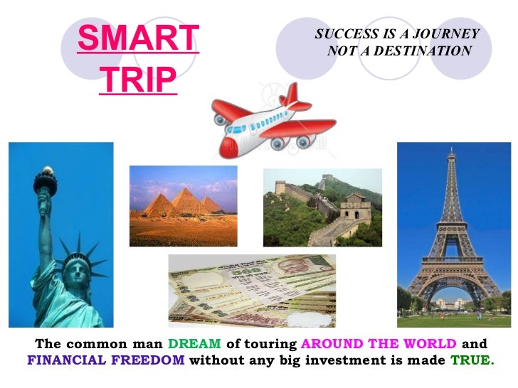 SUCCESS IS A JOURNEY  NOT A DESTINATION The common man  DREAM  of touring  AROUND THE WORLD  and  FINANCIAL FREEDOM  witho...