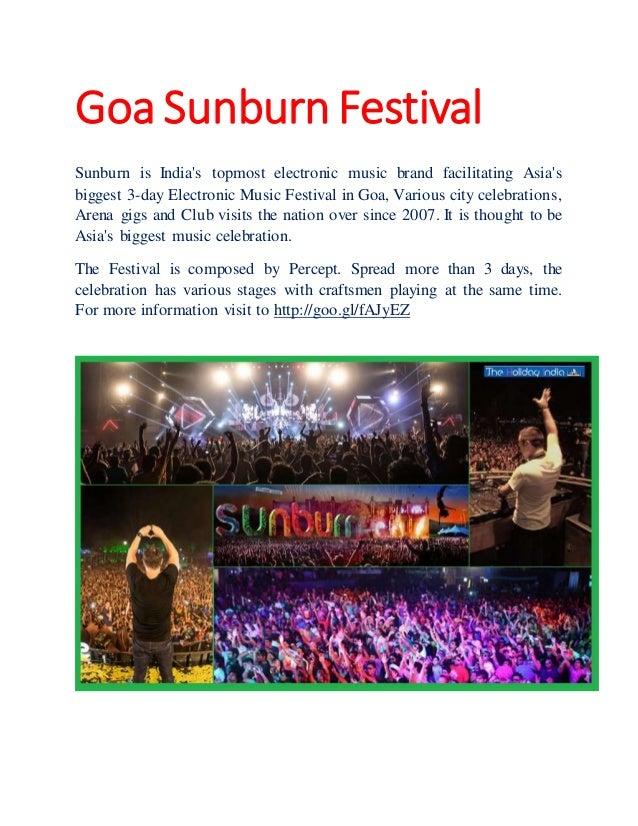 Goa Sunburn Festival Sunburn is India's topmost electronic music brand facilitating Asia's biggest 3-day Electronic Music ...