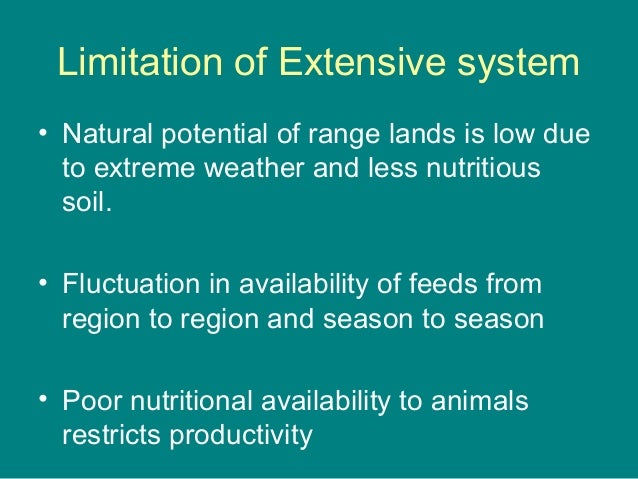 Limitation of Extensive system • Natural potential of range lands is low due to extreme weather and less nutritious soil. ...
