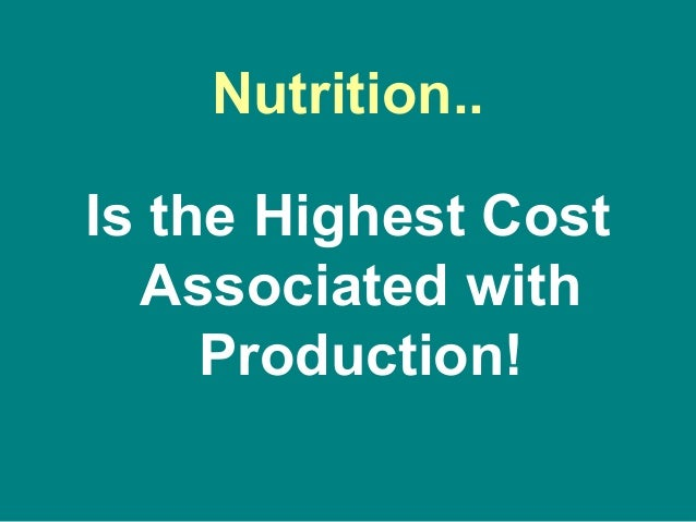 Nutrition.. Is the Highest Cost Associated with Production!