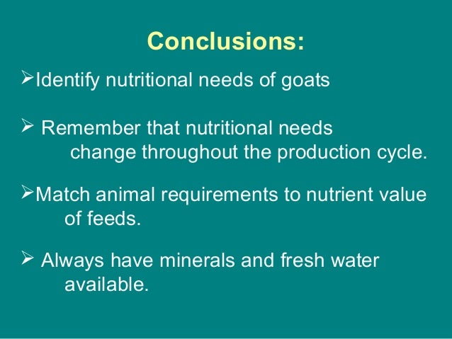 Identify nutritional needs of goats  Remember that nutritional needs change throughout the production cycle. Match anim...