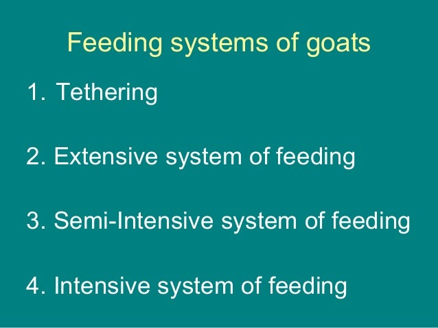 Feeding systems of goats 1. Tethering 2. Extensive system of feeding 3. Semi-Intensive system of feeding 4. Intensive syst...