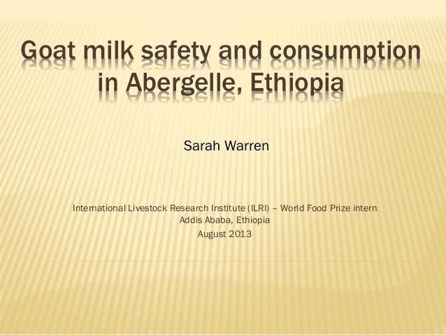 Goat milk safety and consumption in Abergelle, Ethiopia Sarah Warren  International Livestock Research Institute (ILRI) – ...