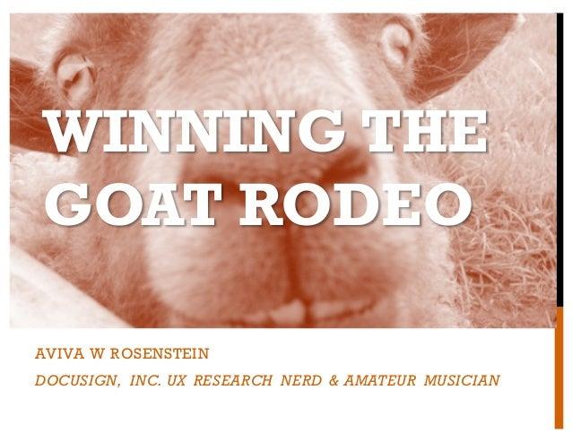 WINNING THE GOAT RODEO AVIVA W ROSENSTEIN DOCUSIGN, INC. UX RESEARCH NERD & AMATEUR MUSICIAN