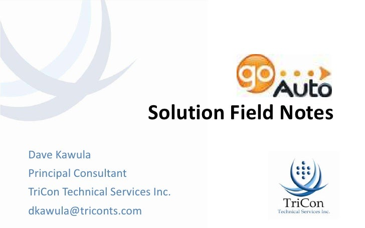 Solution Field Notes<br />Dave Kawula<br />Principal Consultant<br />TriCon Technical Services Inc.<br />dkawula@triconts....