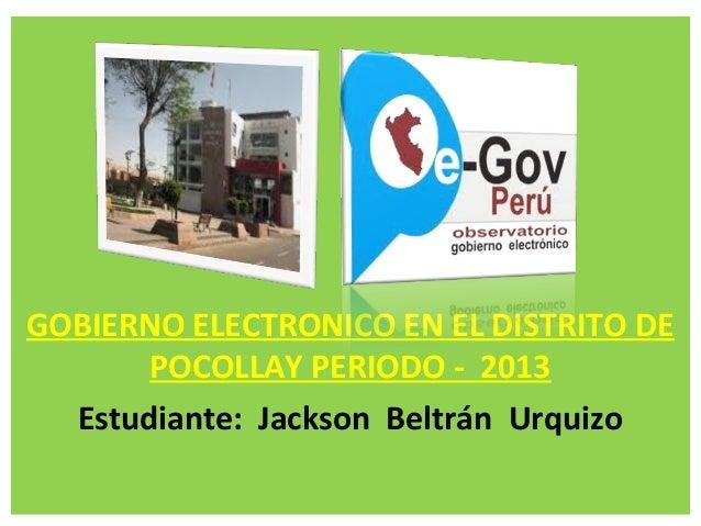 GOBIERNO ELECTRONICO EN EL DISTRITO DEPOCOLLAY PERIODO - 2013Estudiante: Jackson Beltrán Urquizo
