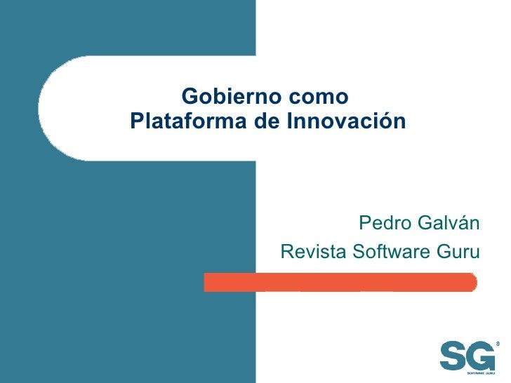 Gobierno como  Plataforma de Innovación Pedro Galván Revista Software Guru