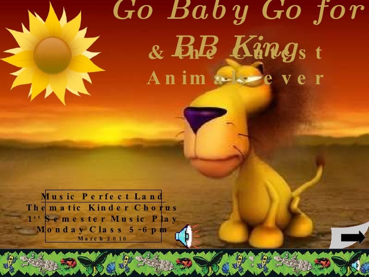 Go Baby Go for BB King & the Cutest Animals ever Music Perfect Land Thematic Kinder Chorus 1 st  Semester Music Play Monda...