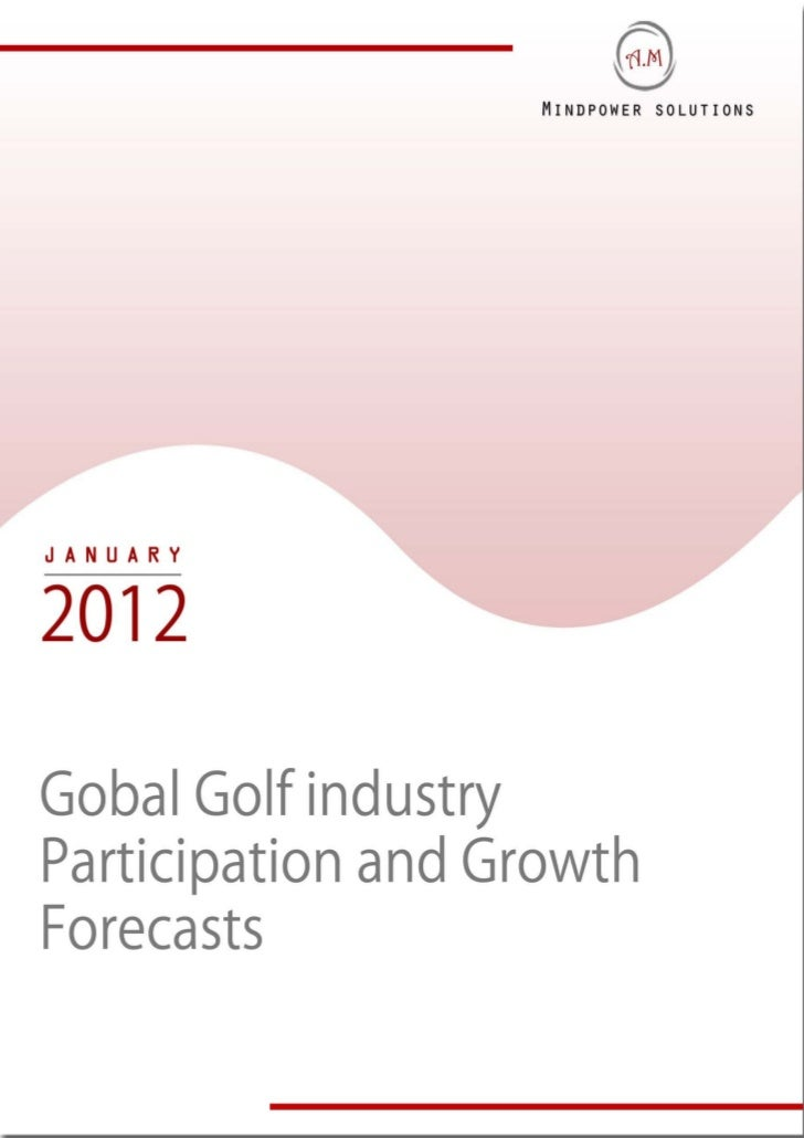 TABLE OF CONTENTS1.     Golf Industry Performance Worldwide     1.1.   An Overview     1.2.   Global Golf Equipment Demand...
