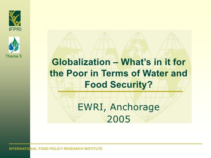 IFPRI     Theme 5                      Globalization – What's in it for                     the Poor in Terms of Water and...