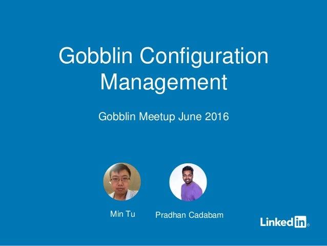 Min Tu Pradhan Cadabam Gobblin Configuration Management Gobblin Meetup June 2016