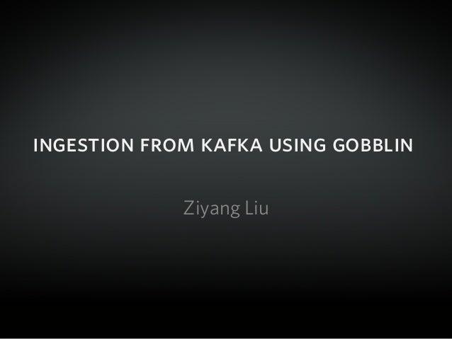 ingestion from kafka using gobblin Ziyang Liu