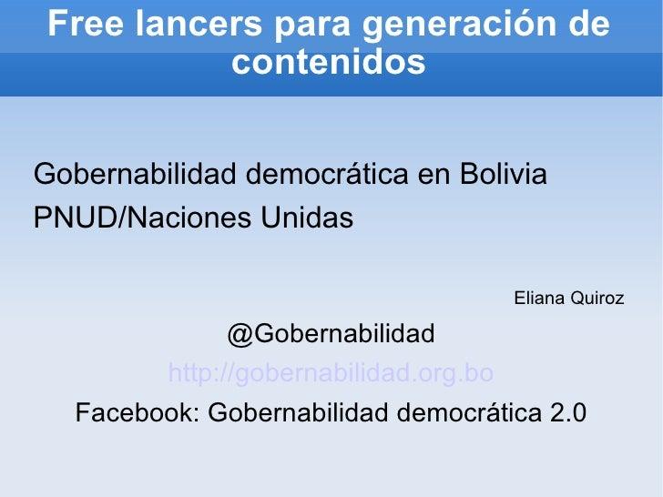 Free lancers para generación de contenidos <ul><li>Gobernabilidad democrática en Bolivia </li></ul><ul><li>PNUD/Naciones U...