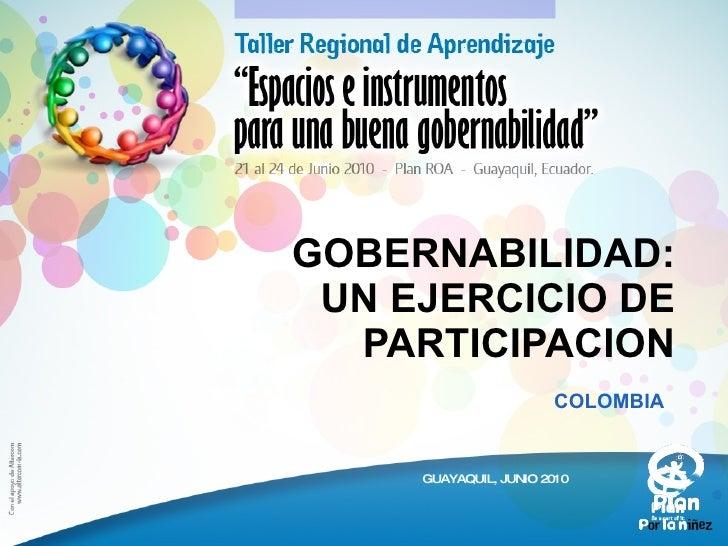 COLOMBIA GOBERNABILIDAD: UN EJERCICIO DE PARTICIPACION GUAYAQUIL, JUNIO 2010