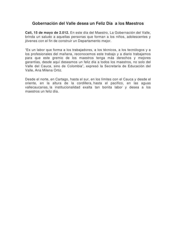 Gobernación del Valle desea un Feliz Día a los MaestrosCali, 15 de mayo de 2.012. En este día del Maestro, La Gobernación ...