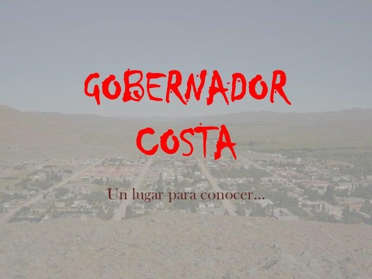 GOBERNADOR   COSTA Un lugar para conocer…