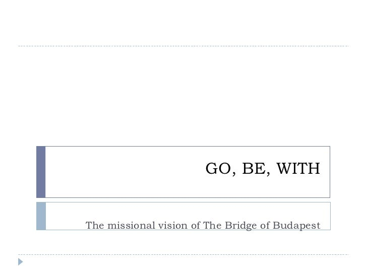 GO, BE, WITHThe missional vision of The Bridge of Budapest