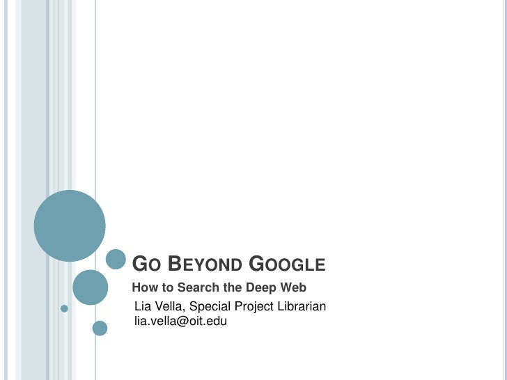 Go Beyond Google<br />How to Search the Deep Web<br />Lia Vella, Special Project Librarian<br />lia.vella@oit.edu<br />