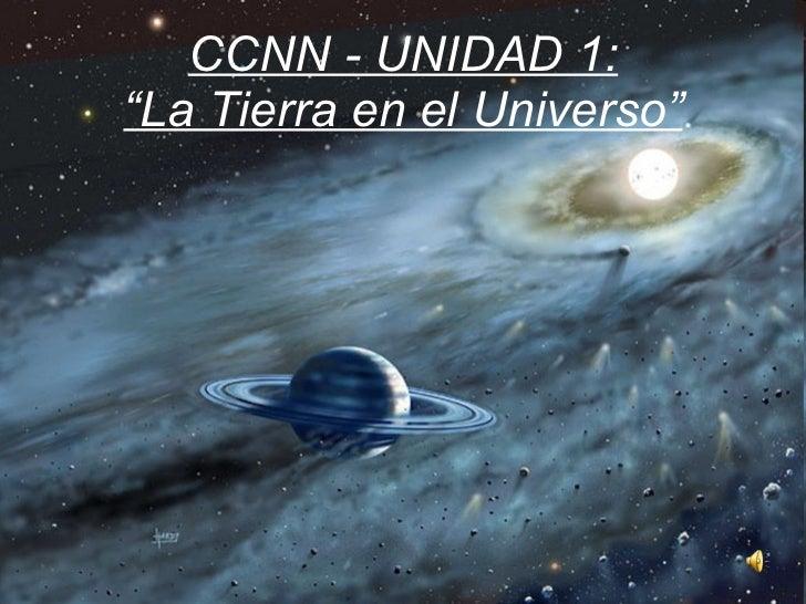 """CCNN - UNIDAD 1: """"La Tierra en el Universo"""""""