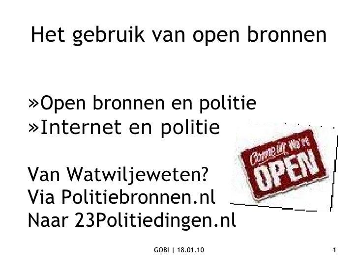 » Open bronnen en politie »Internet en politie  Van Watwiljeweten? Via Politiebronnen.nl Naar 23Politiedingen.nl  Het gebr...