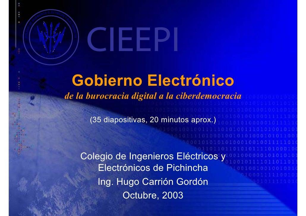 CIEEPI  Gobierno Electrónico de la burocracia digital a la ciberdemocracia        (35 diapositivas, 20 minutos aprox.)    ...