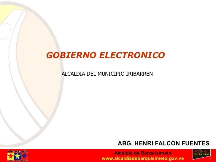 ALCALDIA DEL MUNICIPIO IRIBARREN ABG. HENRI FALCON FUENTES GOBIERNO ELECTRONICO