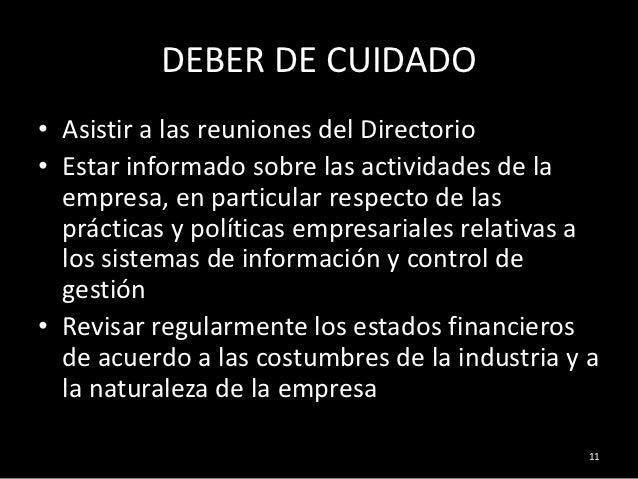 DEBER DE CUIDADO• Asistir a las reuniones del Directorio• Estar informado sobre las actividades de la  empresa, en particu...