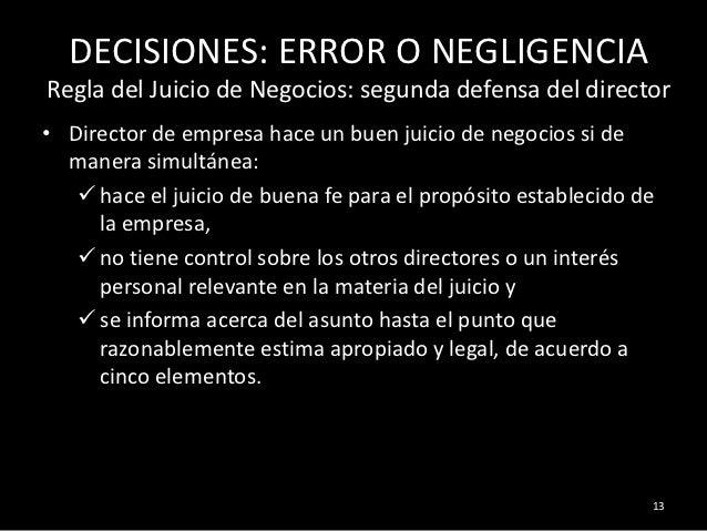 DECISIONES: ERROR O NEGLIGENCIARegla del Juicio de Negocios: segunda defensa del director• Director de empresa hace un bue...