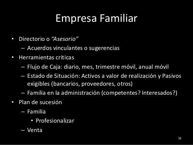 """Empresa Familiar• Directorio o """"Asesorio""""   – Acuerdos vinculantes o sugerencias• Herramientas criticas   – Flujo de Caja:..."""
