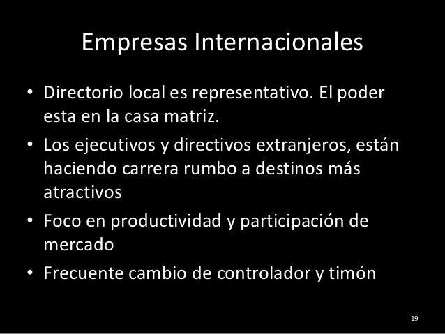 Empresas Internacionales• Directorio local es representativo. El poder  esta en la casa matriz.• Los ejecutivos y directiv...