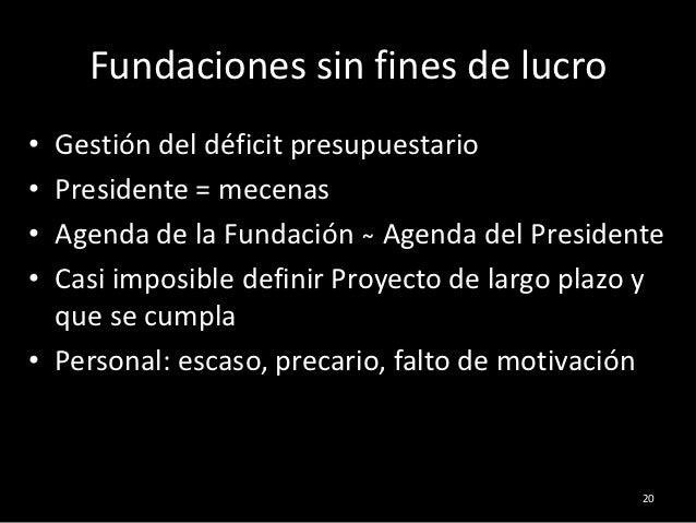 Fundaciones sin fines de lucro• Gestión del déficit presupuestario• Presidente = mecenas• Agenda de la Fundación ̴ Agenda ...