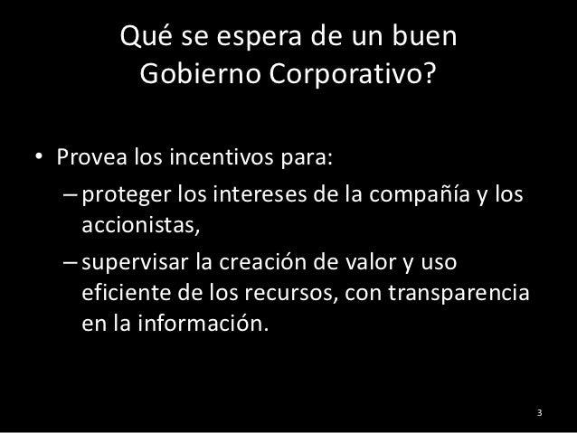 Qué se espera de un buen         Gobierno Corporativo?• Provea los incentivos para:   – proteger los intereses de la compa...