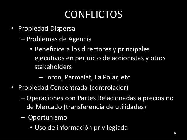 CONFLICTOS• Propiedad Dispersa   – Problemas de Agencia      • Beneficios a los directores y principales        ejecutivos...
