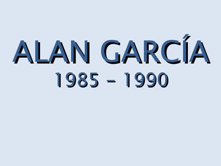 ALAN GARCÍA 1985 - 1990