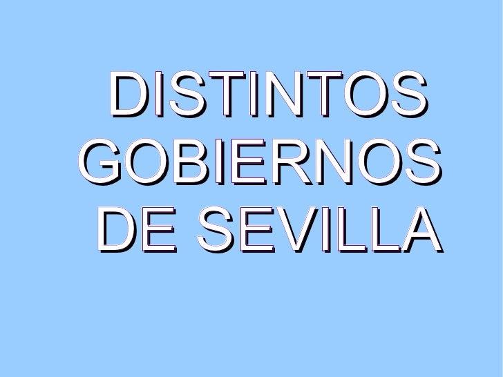 DISTINTOS GOBIERNOS  DE SEVILLA