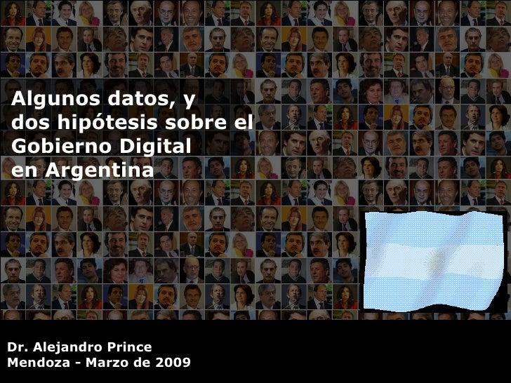 Algunos datos, y  dos hipótesis sobre el Gobierno Digital en Argentina Dr. Alejandro Prince Mendoza - Marzo de 2009