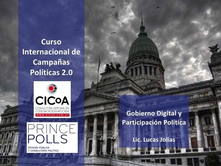 Curso Internacional de Campañas Políticas 2.0 Gobierno Digital y Participación Política Lic. Lucas Jolías