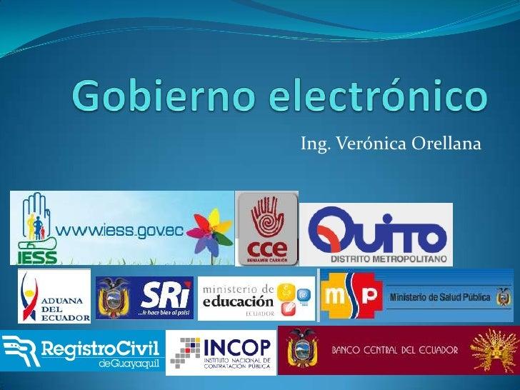 Gobierno electrónico<br />Ing. Verónica Orellana<br />