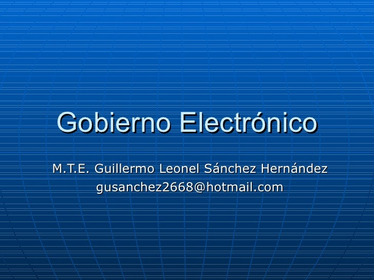 Gobierno Electrónico M.T.E. Guillermo Leonel Sánchez Hernández [email_address]