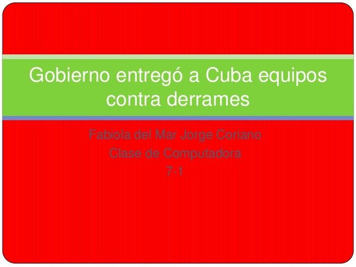 Gobierno entregó a Cuba equipos        contra derrames      Fabiola del Mar Jorge Coriano         Clase de Computadora    ...